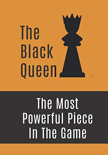 The   Black  Queen The Most Powerful Piece In The Game: Chess Journal   (140 Pages, diary with lined paper 7 x 10 (17.78 x 25.4 cm ) (142 Pages, diary with lined paper 7 x 10 (17.78 x 25.4 cm )