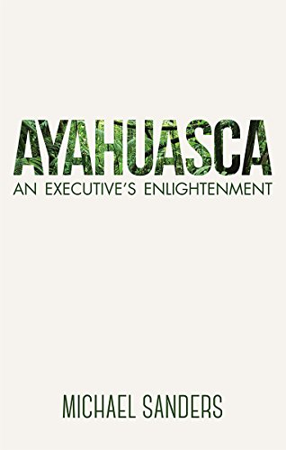 Ayahuasca an executives enlightenment ebook michael sanders ayahuasca an executives enlightenment ebook michael sanders amazon kindle store fandeluxe Choice Image
