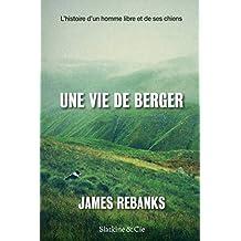 Une vie de berger: Histoire d'un homme libre et de ses chiens (L')
