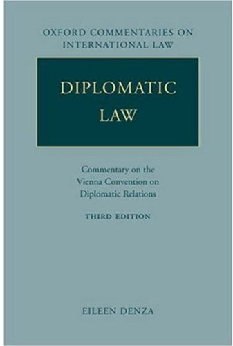 Diplomatic Law: Commentary on the Vienna Convention on Diplomatic Relations (Oxford Commentaries on International Law)