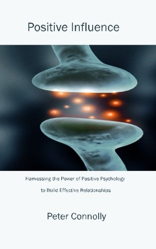Download Positive Influence: Harnessing the power of positive psychology to build effective relationships (You at your best) pdf epub