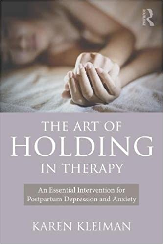 The art of holding in therapy an essential intervention for the art of holding in therapy an essential intervention for postpartum depression and anxiety 1st edition fandeluxe Image collections