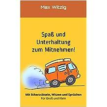 Spaß und Unterhaltung zum Mitnehmen!: Mit Scherzrätseln, Witzen und Sprüchen - Für Groß und Klein (German Edition)