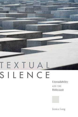 Download for free Textual Silence: Unreadability and the Holocaust