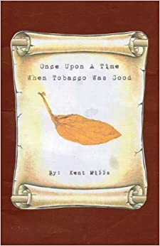Book Once Upon A Time When Tobacco Was Good by Kent Mills (2013-03-23)