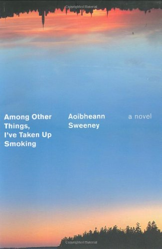 Read Online Among Other Things, I've Taken Up Smoking: A Novel ebook