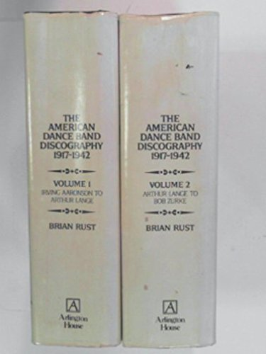 The American dance band discography 1917-1942 Two Volumes Irving Aaronson to Arthur Lange and Arthur Lange to Bob Zurke