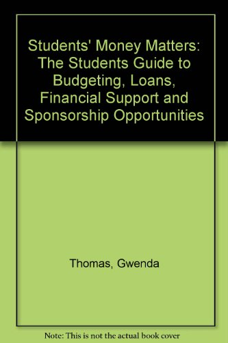 Students' Money Matters: The Students Guide to Budgeting, Loans, Financial Support and Sponsorship Opportunities