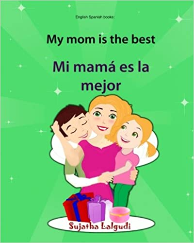 Bilingual Edition Mi mama es la mejor: Bilingual English Spanish books: My mom is the best Spanish Edition Easy Spanish and English reader Childrens English-Spanish Picture book