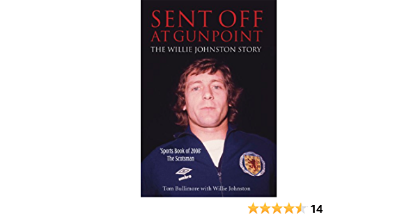 Sent Off at Gunpoint: The Willie Johnston Story: Amazon.es ...