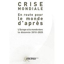 CRISE MONDIALE : En route pour le monde d'après (L'Europe et le monde dans la décennie 2010-2020) (BIANCHERI) (French Edition)