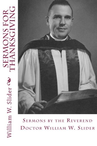 Read Online Sermons for Thanksgiving (Sermons by the Reverend Doctor William W. Slider) PDF