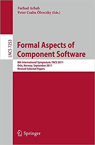 Book Formal Aspects of Component Software: 8th International Symposium, FACS 2011, Oslo, Norway, September 14-16, 2011, Revised Selected Papers (Lecture Notes in Computer Science)