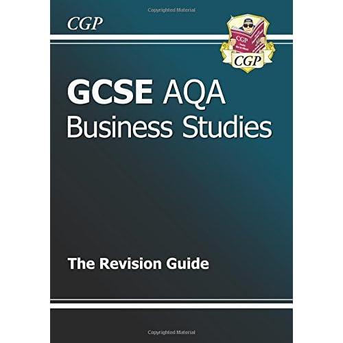 GCSE Business Studies AQA Revision Guide (A*-G course) (CGP GCSE Business A*-G Revision)