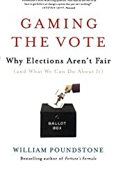 Gaming the Vote: Why Elections Aren't Fair (and What We Can Do about It)