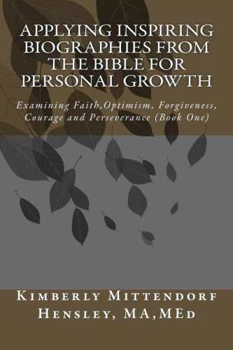 Applying Inspiring Biographies from the Bible for Personal Growth: Examining Faith, Optimism, Forgiveness, Courage and Perseverance (Learning through Bible Stories) (Volume 1) ebook