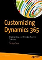 Customizing Dynamics 365: Implementing and Releasing Business Solutions Front Cover