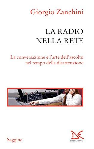 La radio nella rete: La conversazione e l'arte dell'ascolto nel tempo della disattenzione  por Giorgio Zanchini