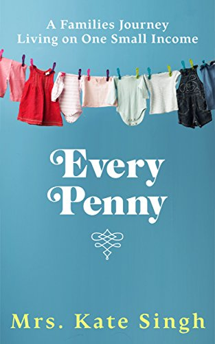 Every Penny: One families journey living on one small income by [Singh, Kate]