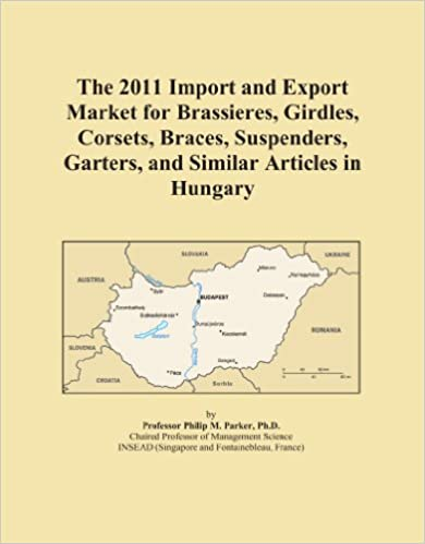 Book The 2011 Import and Export Market for Brassieres, Girdles, Corsets, Braces, Suspenders, Garters, and Similar Articles in Hungary