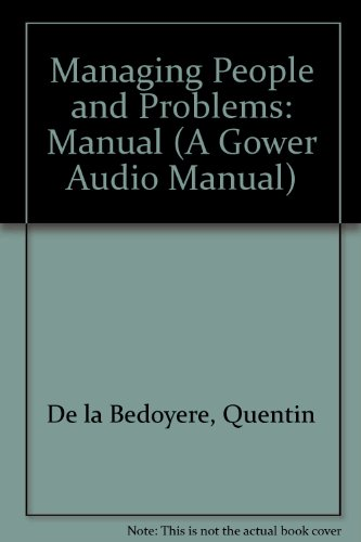 Managing People and Problems (A Gower Audio Manual) by Gower Pub Co