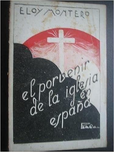 El porvenir de la Iglesia en España.: Amazon.es: MONTERO Y GUTIÉRREZ, Eloy: Libros