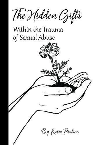 The Hidden Gifts within the Trauma of Sexual Abuse by Freedom House Publishing Co.