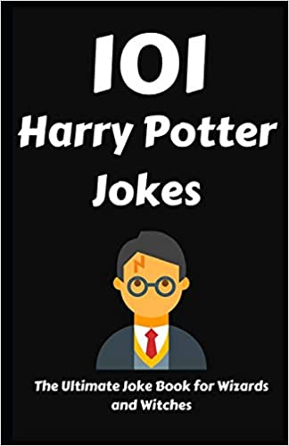 101 Harry Potter Jokes The Ultimate Joke Book For Wizards And