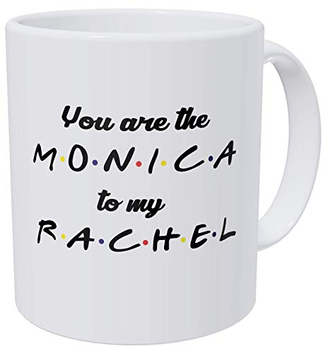 della Pace You Are The Monica To My Rachel Friends Love 11 Ounces Funny Coffee Mug Gag Gift