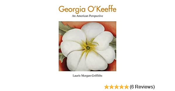 Amazon georgia okeeffe an american perspective 9781847248503 amazon georgia okeeffe an american perspective 9781847248503 lauris morgan griffiths books mightylinksfo