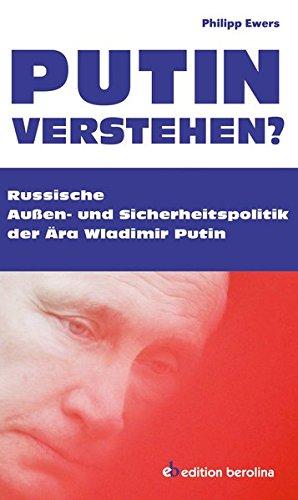 Putin verstehen?: Russische Außen- und Sicherheitspolitik der Ära Wladimir Putin Gebundenes Buch – 11. Juni 2015 Philipp Ewers Edition Berolina 3958410138 Herefordshire