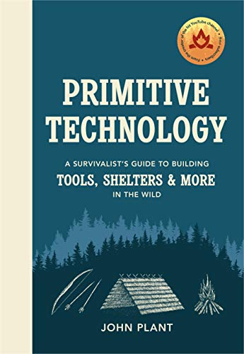 Primitive Technology: A Survivalist's Guide to Building Tools, Shelters & More in the Wild por John Plant