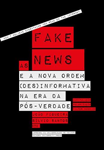 As Fake News E A Nova Ordem (Des)Informativa Na Era Da Pós-Verdade