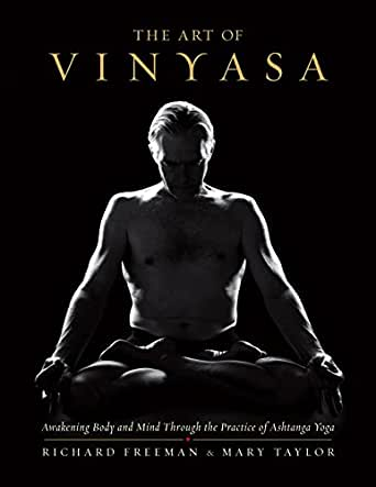 The Art of Vinyasa: Awakening Body and Mind through the Practice of Ashtanga Yoga (English Edition)