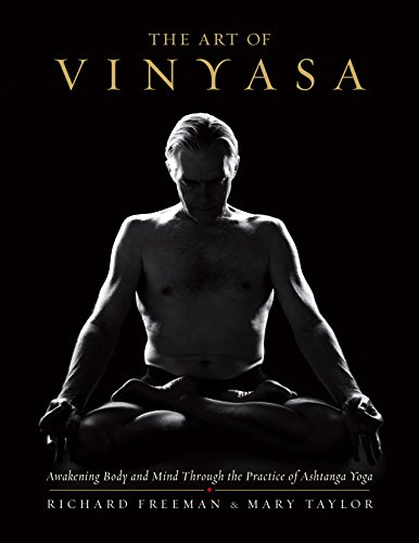 Ashtanga Vinyasa Yoga - The Art of Vinyasa: Awakening Body and Mind through the Practice of Ashtanga Yoga