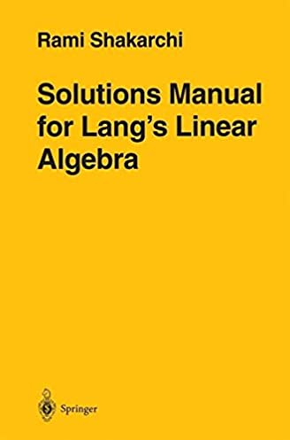 solutions manual for lang s linear algebra rami shakarchi rh amazon com undergraduate algebra serge lang solutions manual serge lang linear algebra solutions manual pdf free download