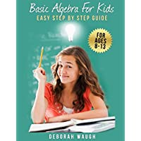 Basic Algebra For Kids: Simple Step by Step Guide For Learning, Homework and Revision