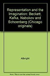 Representation and the Imagination: Beckett, Kafka, Nabokov and Schoenberg (Chicago Originals Series)