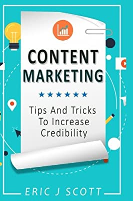 Content Marketing: Tips + Tricks To Increase Credibility (Marketing Domination) (Volume 6)