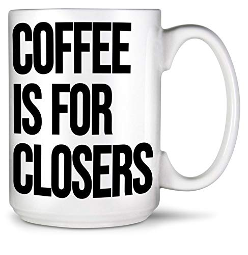 Coffee is for Closers Mug 15 oz White & Black Ceramic Cup, Microwave & Dishwasher Safe - Funny Unique Novelty Gift for Employee Appreciation, Corporate Office Recognition, Boss, Realtor (Coffee Mugs Funny Sale For)