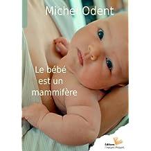 Le bébé est un mammifère (French Edition)
