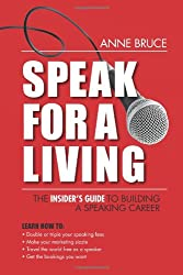 Speak for a Living: An Insider's Guide to Building a Speaking Career