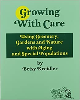 Book Growing With Care: Using Greenery, Gardens, and Nature With Aging and Special Populations by Betsy Kreidler (2003-01-03)