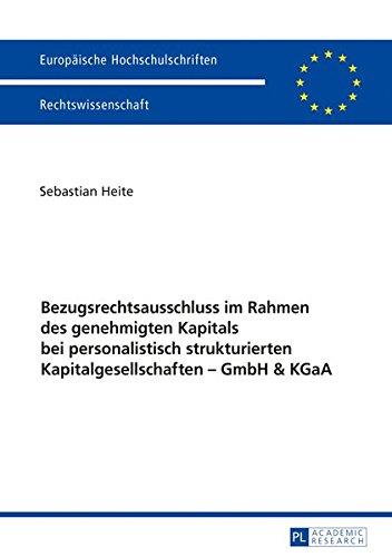Bezugsrechtsausschluss im Rahmen des genehmigten Kapitals bei personalistisch strukturierten Kapitalgesellschaften – GmbH & KGaA (Europäische Hochschulschriften Recht, Band 5881)