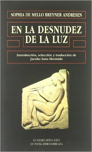 La Desnudez de La Luz (Spanish Edition): Sophia de Mello ...