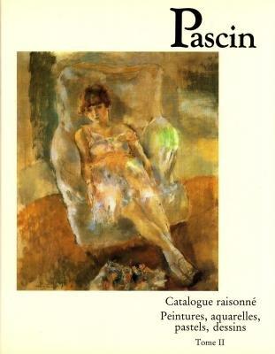 Pascin: Catalogue Raisonne: Peintures, Aquarelles, Pastels, Dessins Tome 2 (Catalogues raisonnes) (French Edition)
