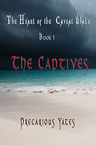 Book: The Captives (The Heart of the Caveat Whale Book 1) by Precarious Yates