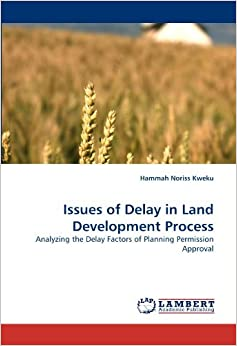 Issues of Delay in Land Development Process: Analyzing the Delay Factors of Planning Permission Approval by Hammah Noriss Kweku (2010-06-10)