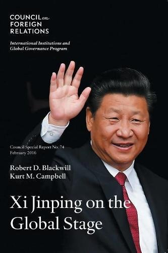 Download Xi Jinping on the Global Stage: Chinese Foreign Policy Under a Powerful but Exposed Leader (Council Special Report) (Volume 74) pdf epub