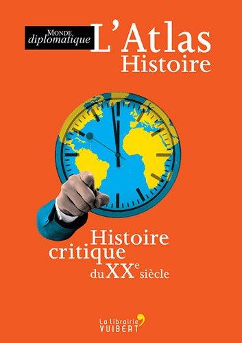 L'Atlas Histoire : Histoire critique du XXe siècle Relié – 9 septembre 2011 Le Monde Diplomatique Vuibert 2311004743 Atlas historiques